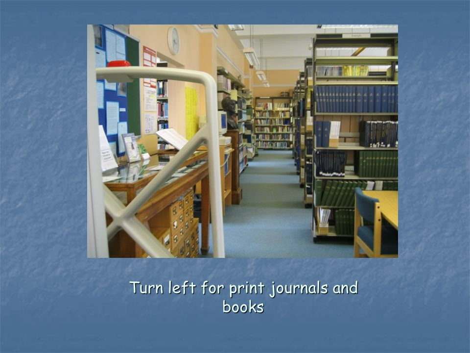 Turn left for print journals and books