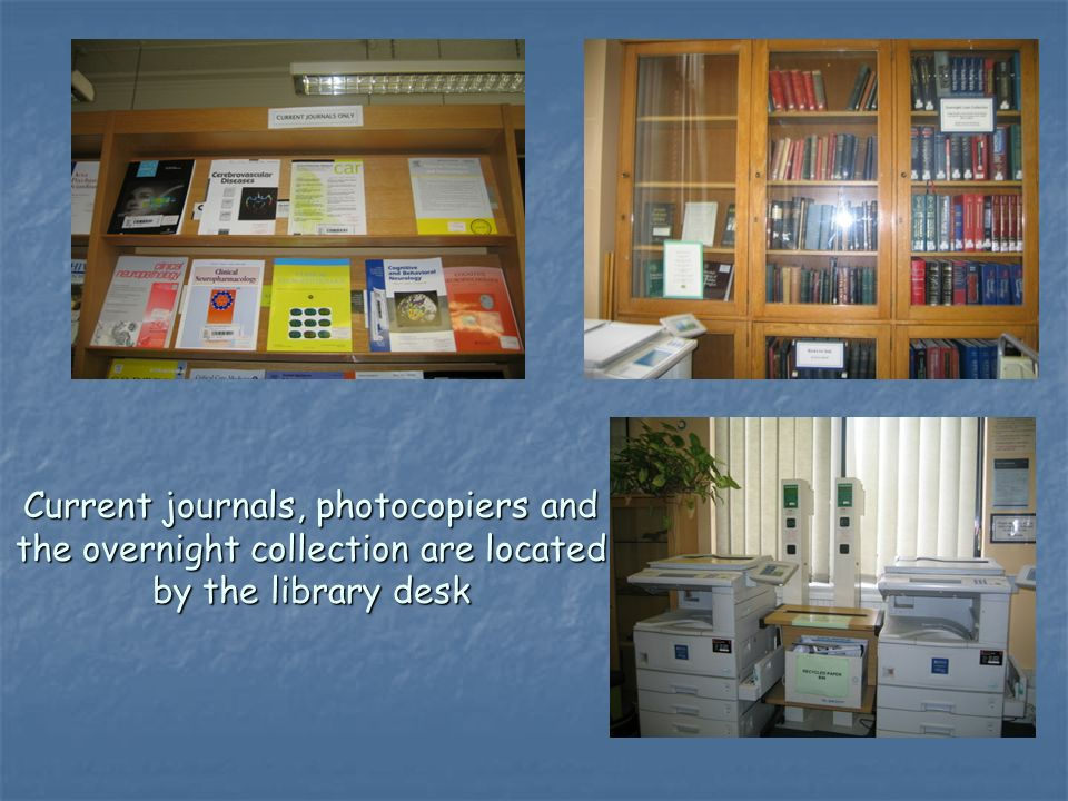 Current journals, photocopiers and the overnight collection are located by the library desk