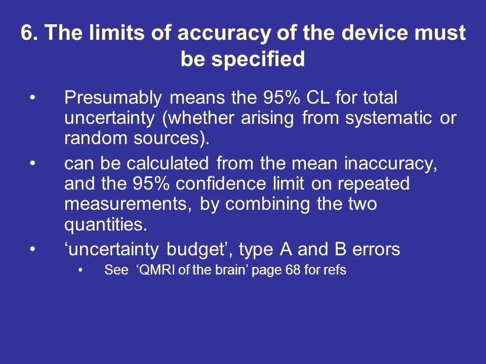 6. The limits of accuracy of the device must be specified Presumably means the 95% CL for total uncertainty (whether arising from systematic or random