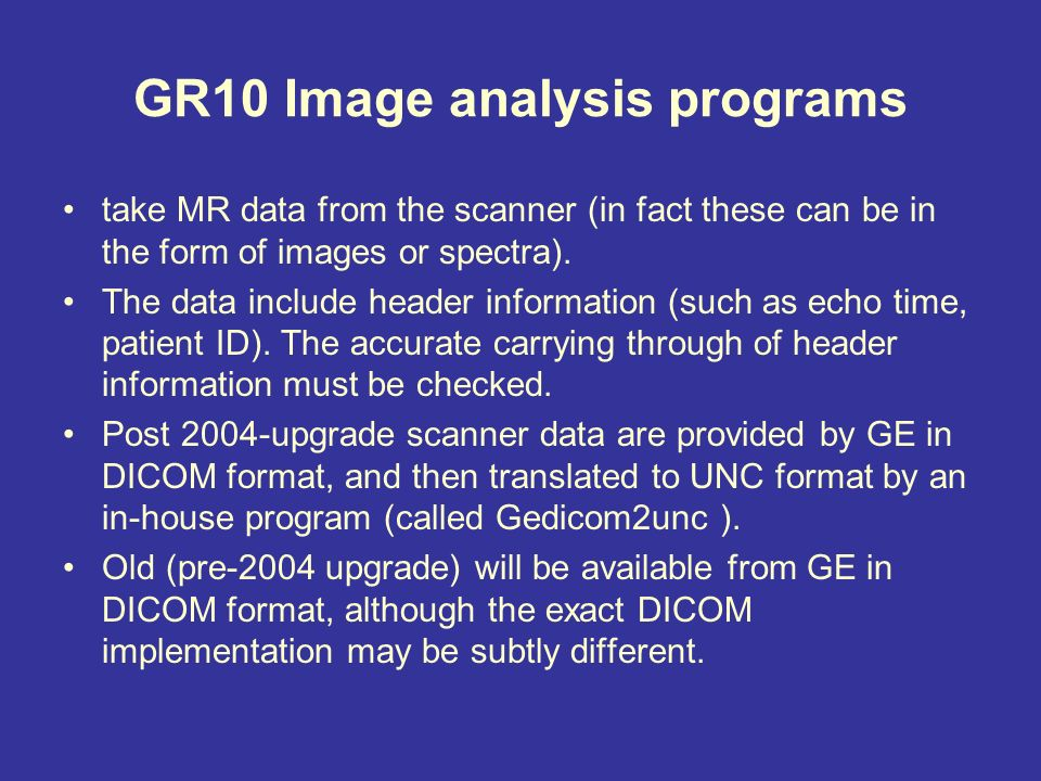 GR10 Image analysis programs take MR data from the scanner (in fact these can be in the form of images or spectra).