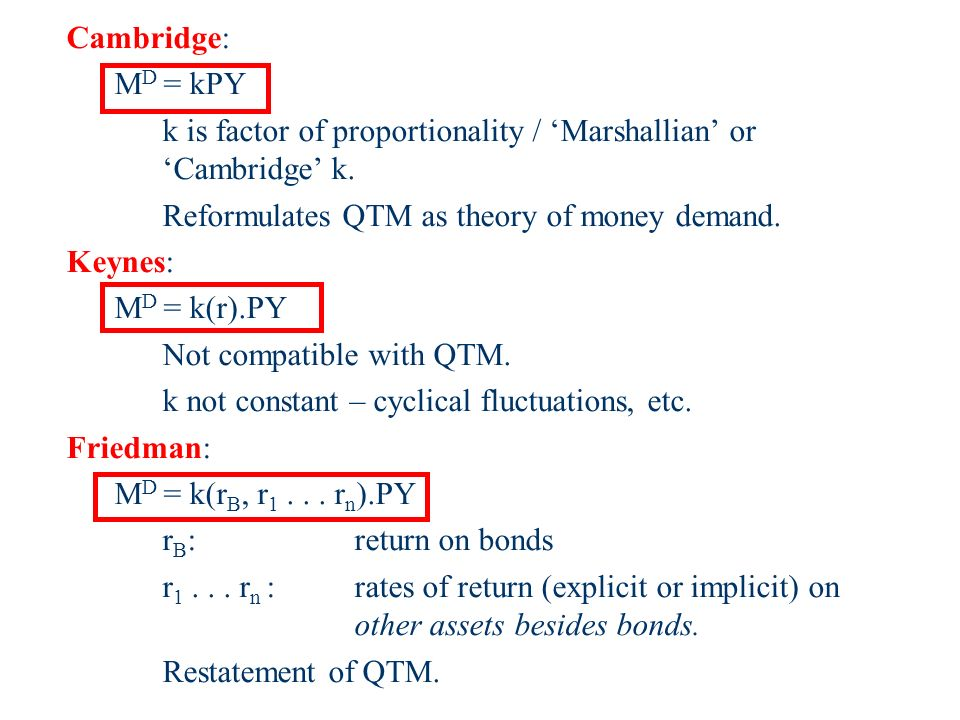 Cambridge: M D = kPY k is factor of proportionality / Marshallian or Cambridge k.