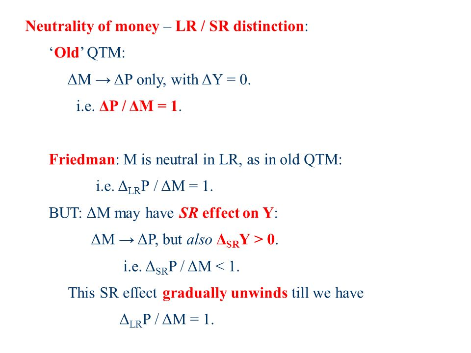 Neutrality of money – LR / SR distinction: Old QTM: ΔM ΔP only, with ΔY = 0.