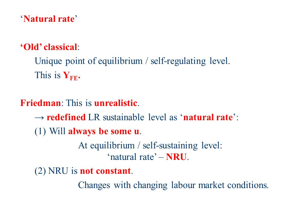 Natural rate Old classical: Unique point of equilibrium / self-regulating level.