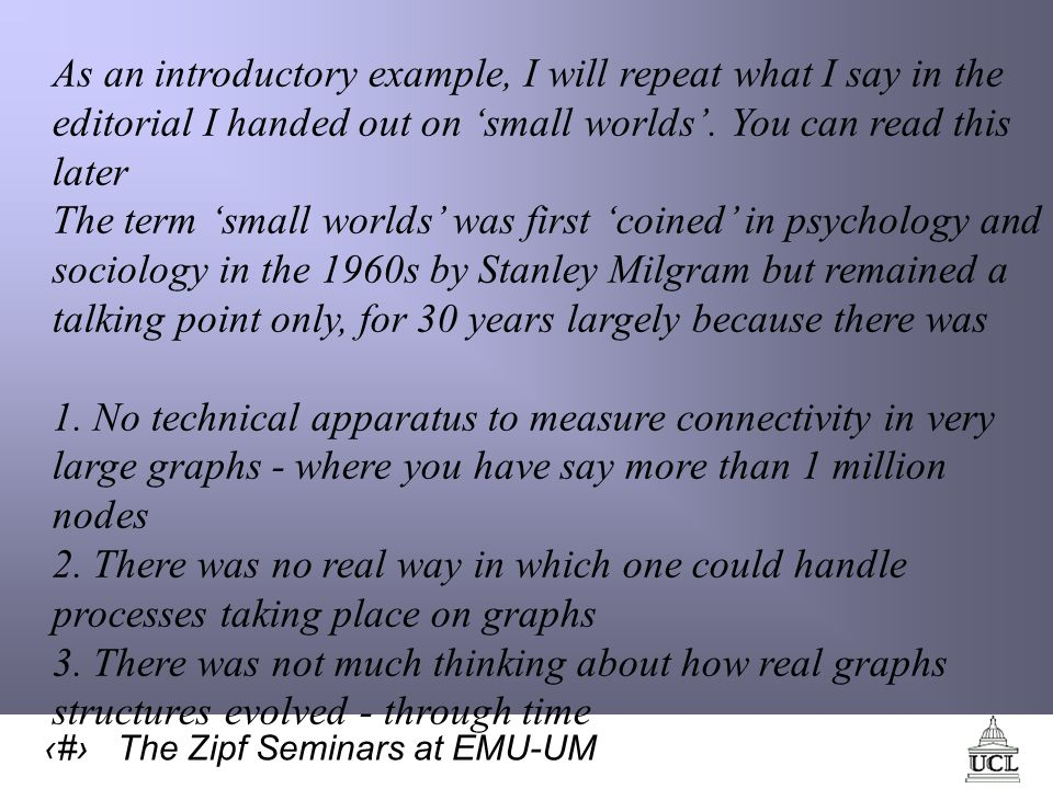 59 The Zipf Seminars at EMU-UM As an introductory example, I will repeat what I say in the editorial I handed out on small worlds.