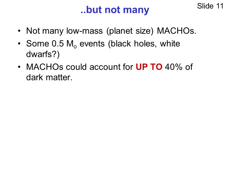 ..but not many Not many low-mass (planet size) MACHOs.