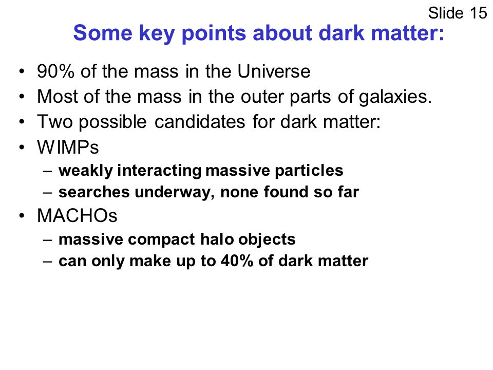 Some key points about dark matter: 90% of the mass in the Universe Most of the mass in the outer parts of galaxies.