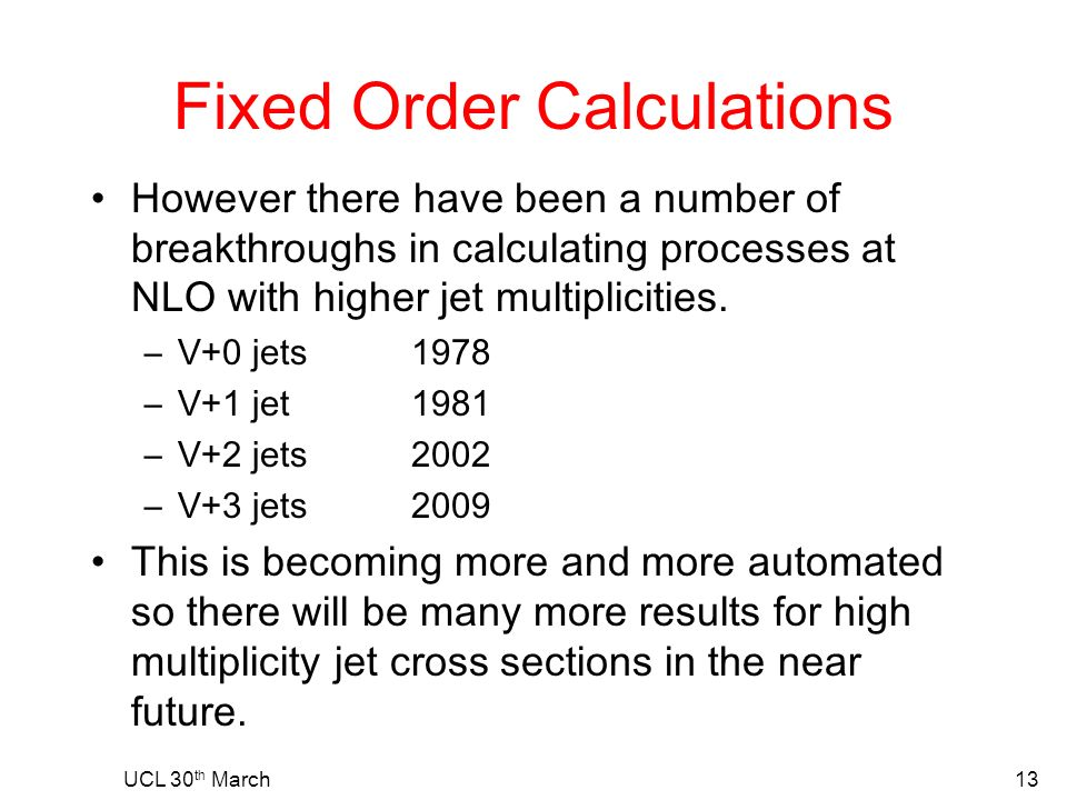 Fixed Order Calculations However there have been a number of breakthroughs in calculating processes at NLO with higher jet multiplicities.