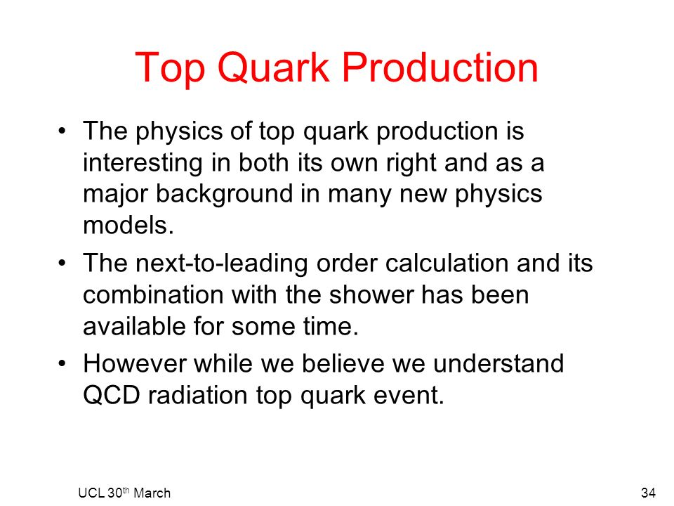 Top Quark Production The physics of top quark production is interesting in both its own right and as a major background in many new physics models.