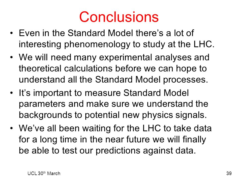 Conclusions Even in the Standard Model theres a lot of interesting phenomenology to study at the LHC.