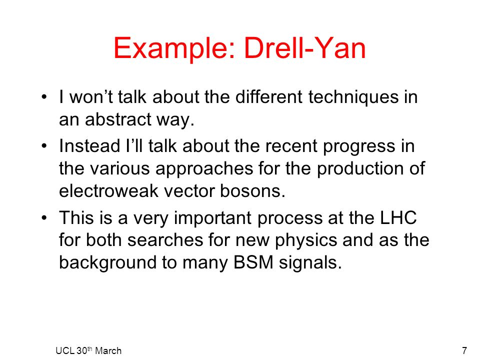 Example: Drell-Yan I wont talk about the different techniques in an abstract way.