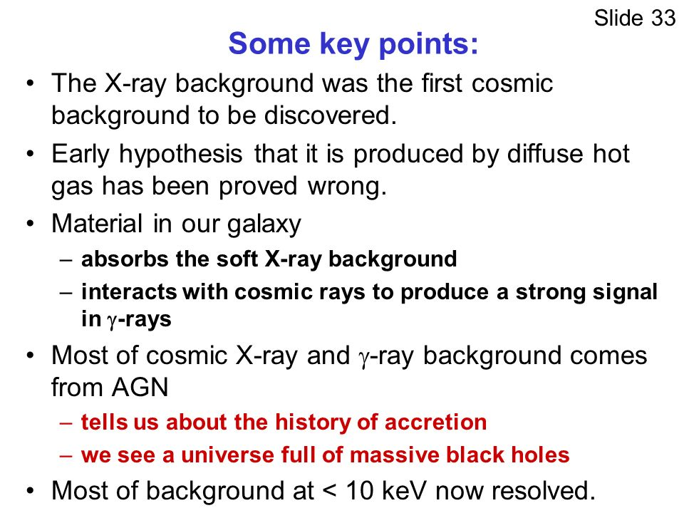 Some key points: The X-ray background was the first cosmic background to be discovered.