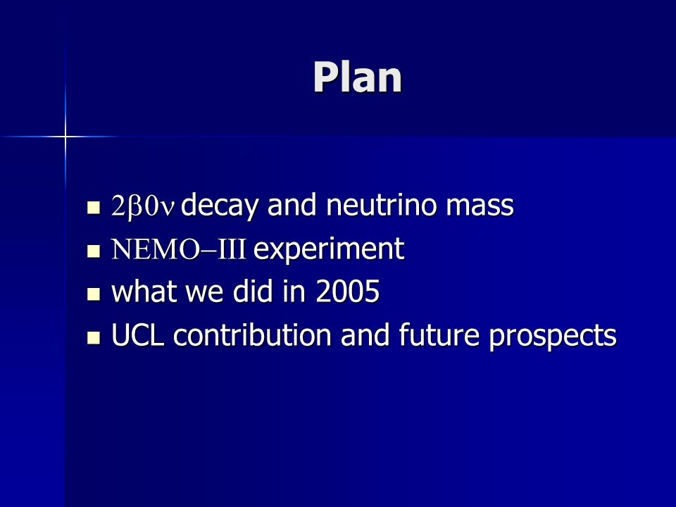 Plan decay and neutrino mass decay and neutrino mass experiment experiment what we did in 2005 what we did in 2005 UCL contribution and future prospects UCL contribution and future prospects