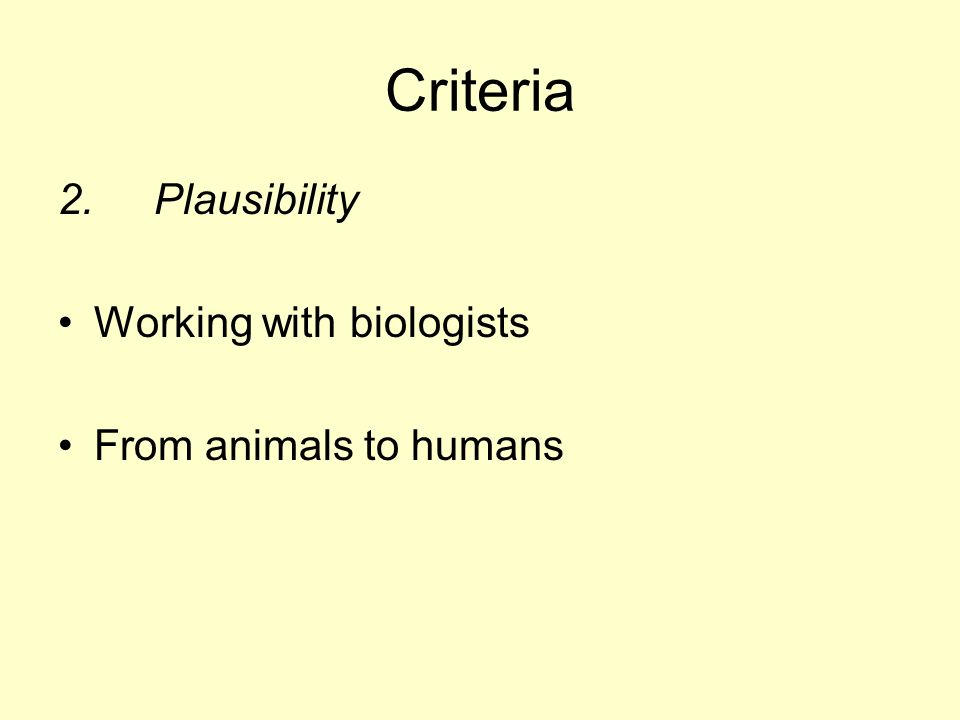 Criteria 2.Plausibility Working with biologists From animals to humans