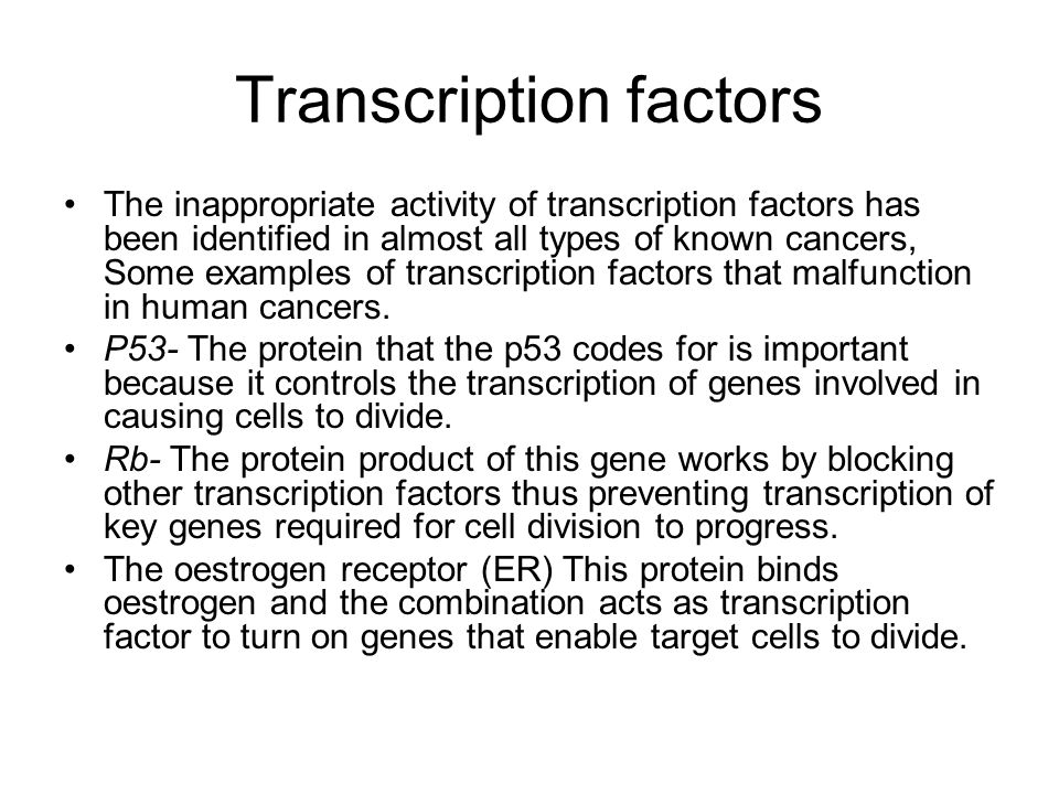 Transcription factors The inappropriate activity of transcription factors has been identified in almost all types of known cancers, Some examples of t