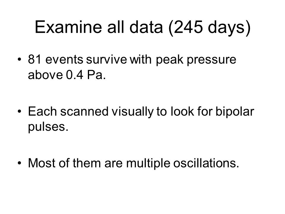 Examine all data (245 days) 81 events survive with peak pressure above 0.4 Pa.