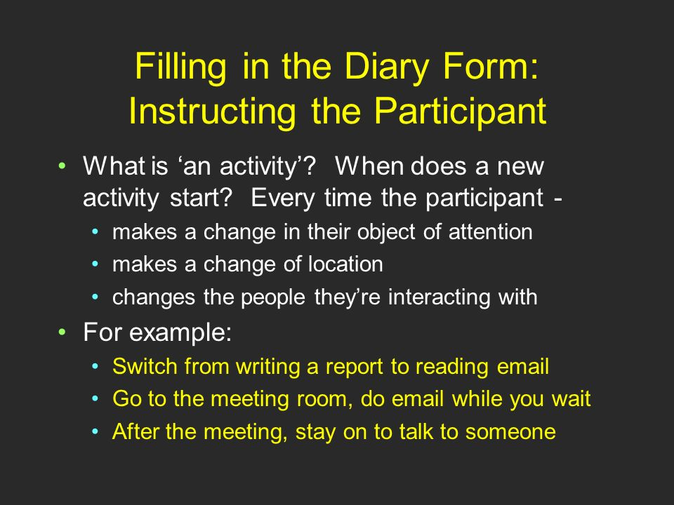 Filling in the Diary Form: Instructing the Participant What is an activity.