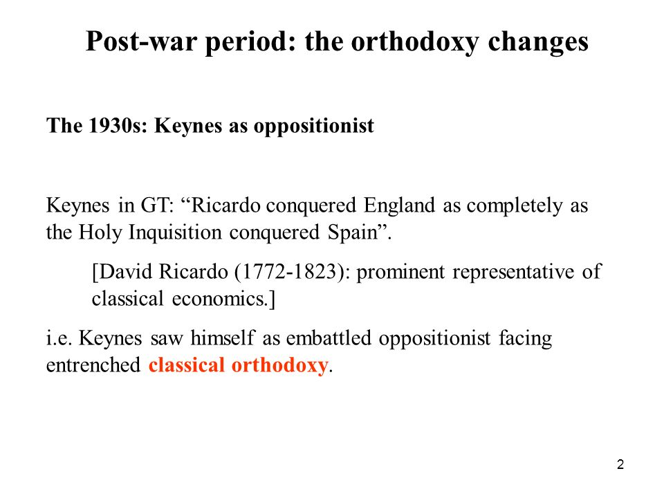 3 BUT During World War 2, Treasury came round to Keyness view Keynes led UK negotiations: for war-time loans from US for post-war global reconstruction Till mid-1970s, Keynesianism was to be the new orthodoxy!