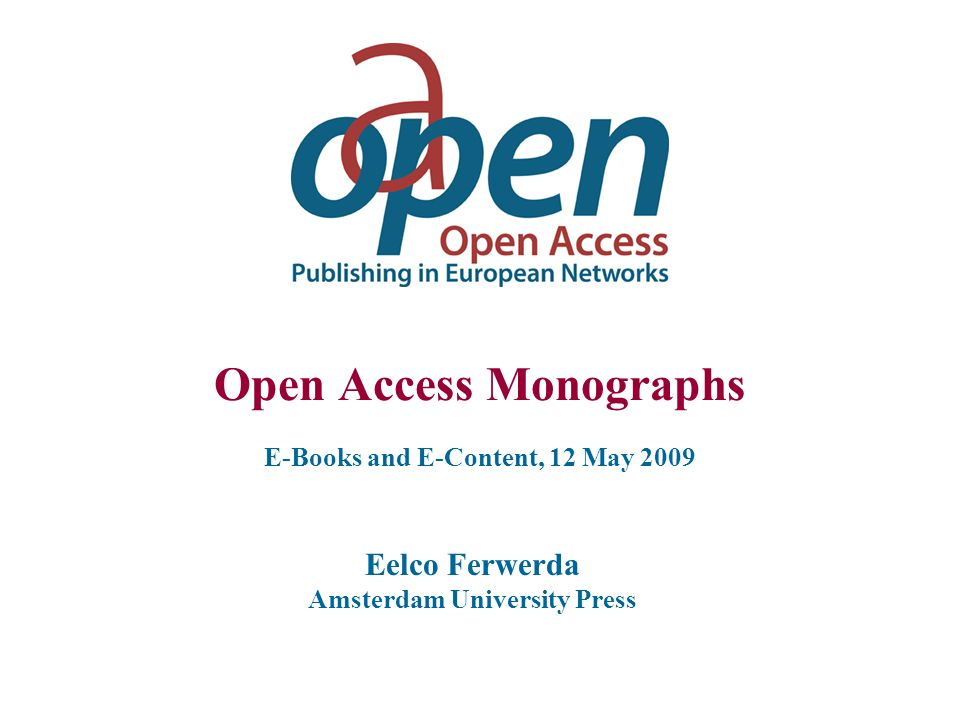 Open Access Monographs Amsterdam University Press Traditional Monograph publishing Printing on Demand E-books Google Book Search E-books usage Open monographs Example from AUP OAPEN project