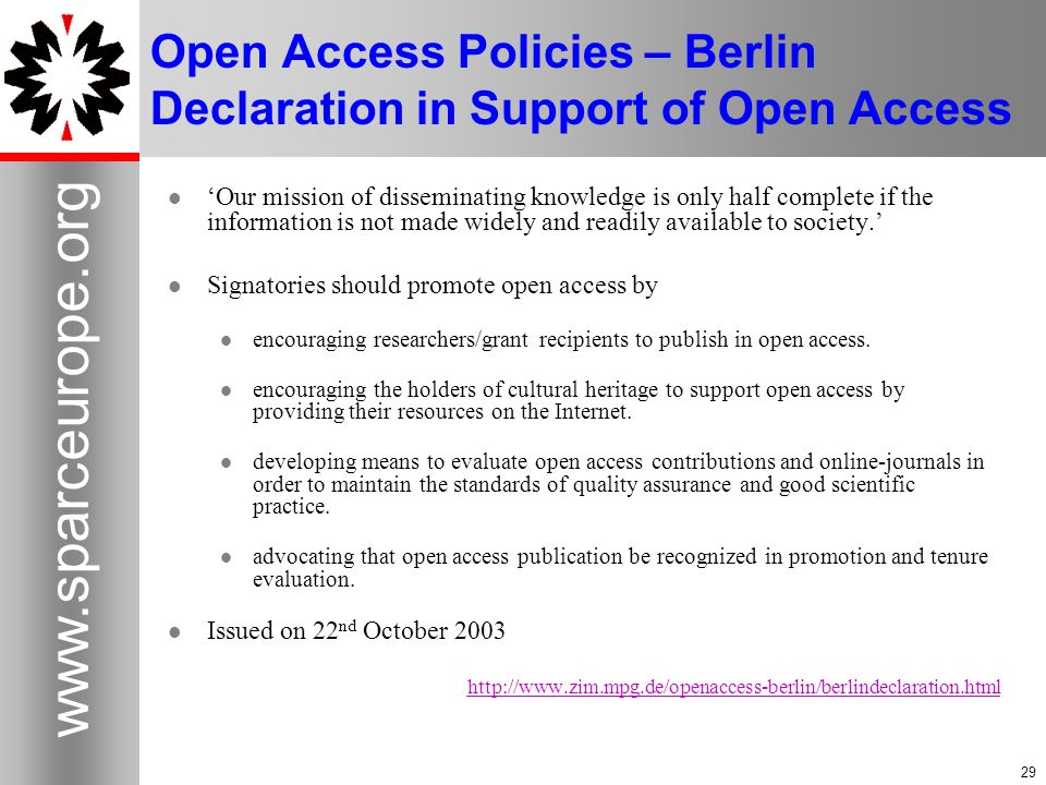 Open Access Policies – Berlin Declaration in Support of Open Access Our mission of disseminating knowledge is only half complete if the information is not made widely and readily available to society.