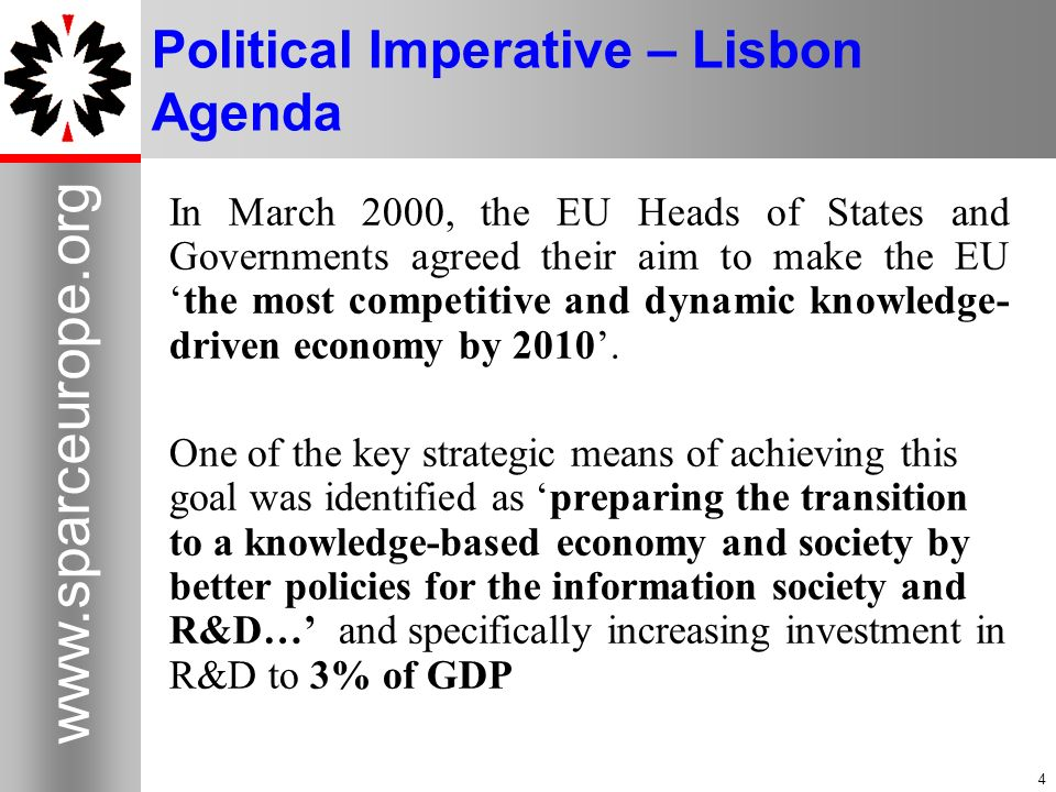 4   4 Political Imperative – Lisbon Agenda In March 2000, the EU Heads of States and Governments agreed their aim to make the EUthe most competitive and dynamic knowledge- driven economy by 2010.