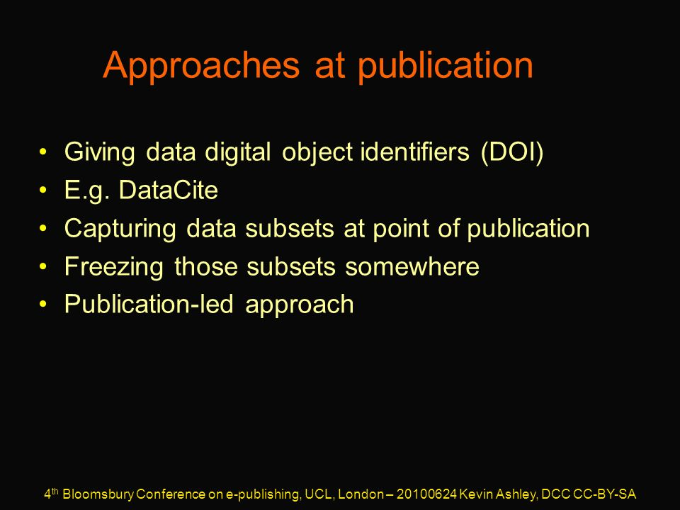 Approaches at publication Giving data digital object identifiers (DOI) E.g.