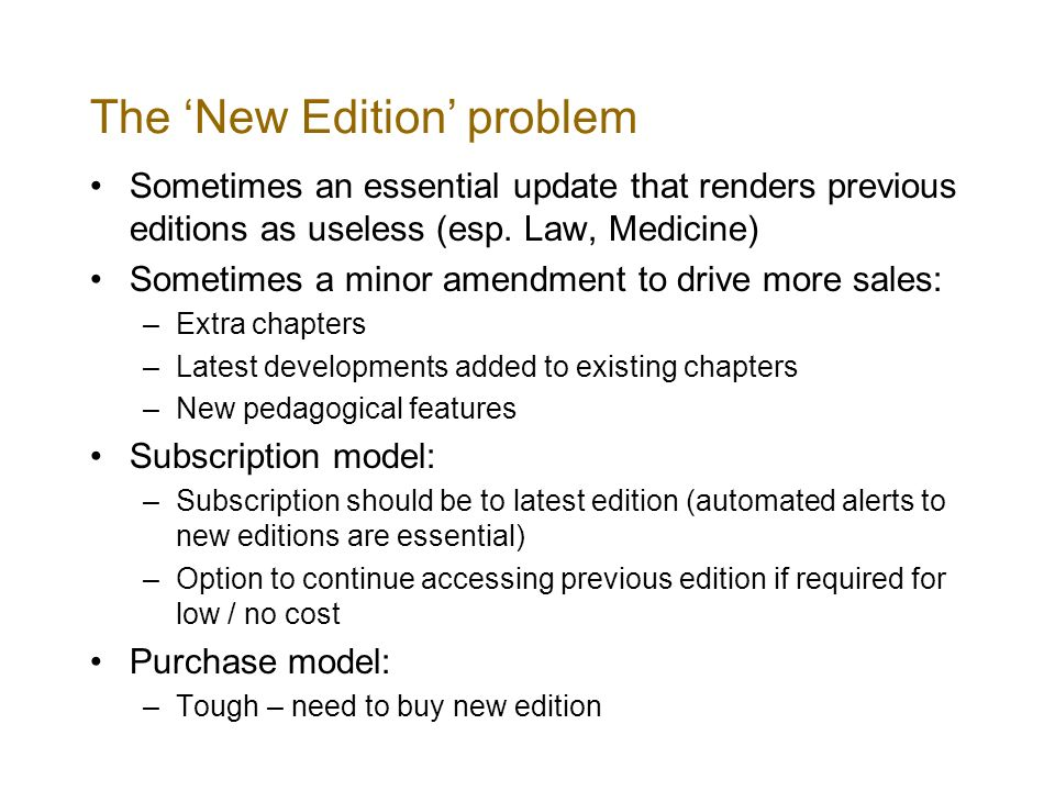The New Edition problem Sometimes an essential update that renders previous editions as useless (esp.