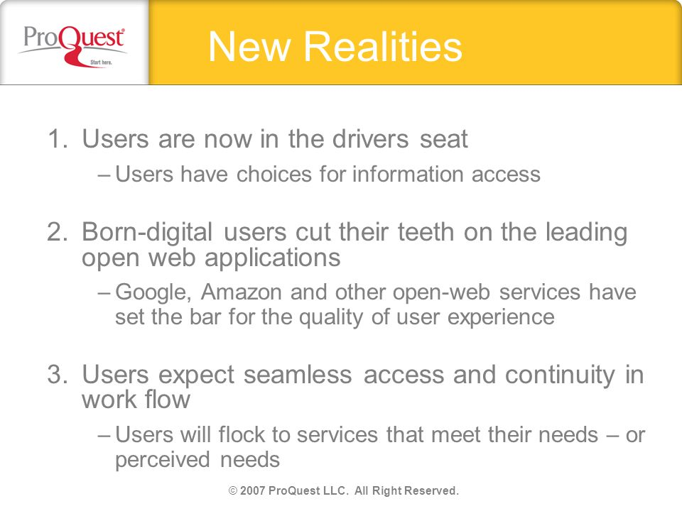 New Realities 1.Users are now in the drivers seat –Users have choices for information access 2. Born-digital users cut their teeth on the leading open
