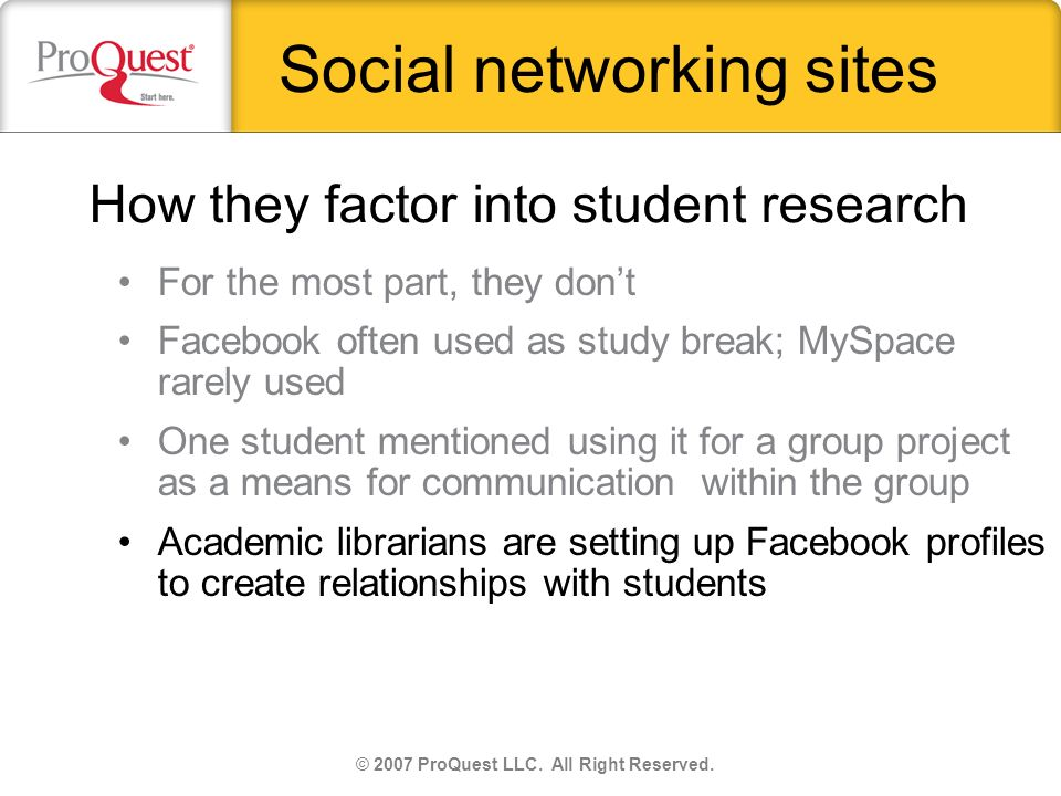 Social networking sites For the most part, they dont Facebook often used as study break; MySpace rarely used One student mentioned using it for a grou