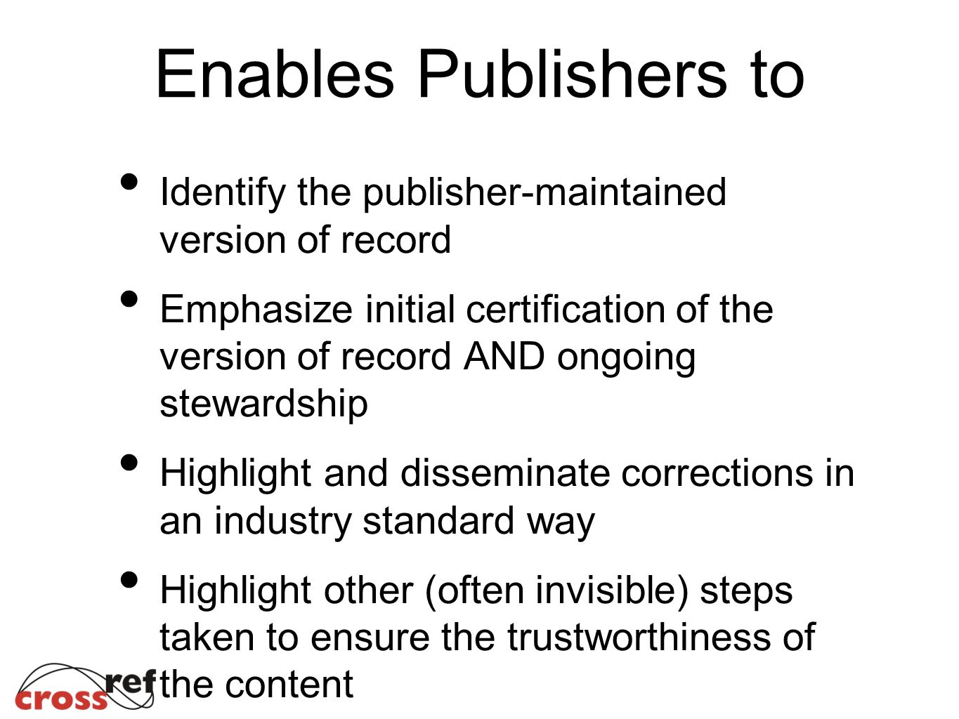 Enables Publishers to Identify the publisher-maintained version of record Emphasize initial certification of the version of record AND ongoing steward