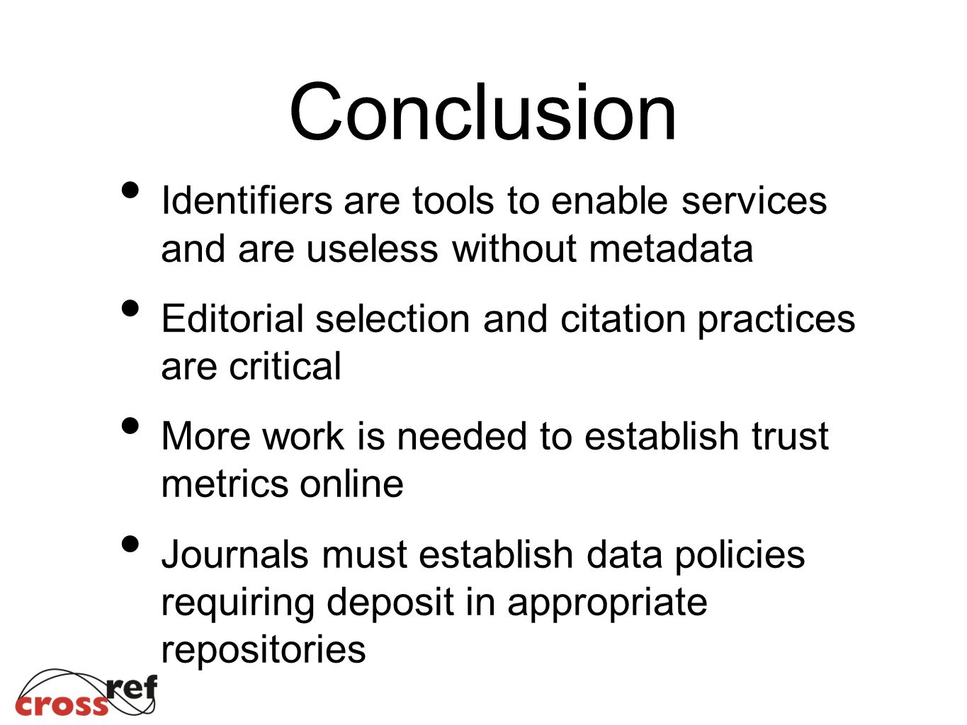 Conclusion Identifiers are tools to enable services and are useless without metadata Editorial selection and citation practices are critical More work