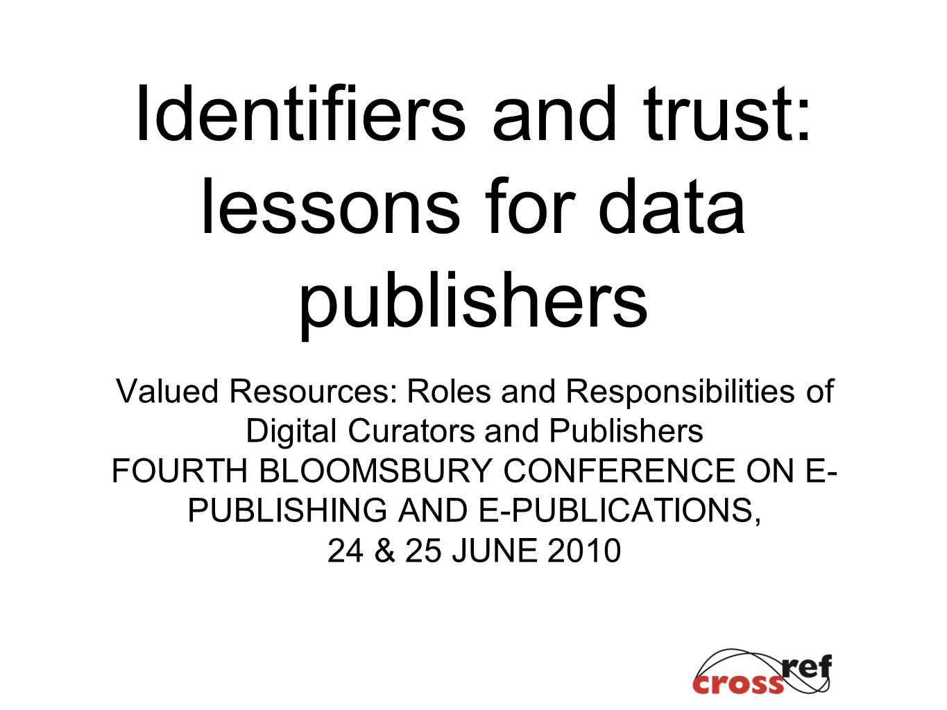 Identifiers and trust: lessons for data publishers Valued Resources: Roles and Responsibilities of Digital Curators and Publishers FOURTH BLOOMSBURY C
