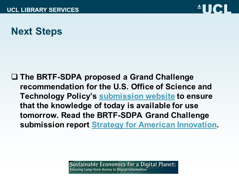 UCL LIBRARY SERVICES Next Steps The BRTF-SDPA proposed a Grand Challenge recommendation for the U.S.