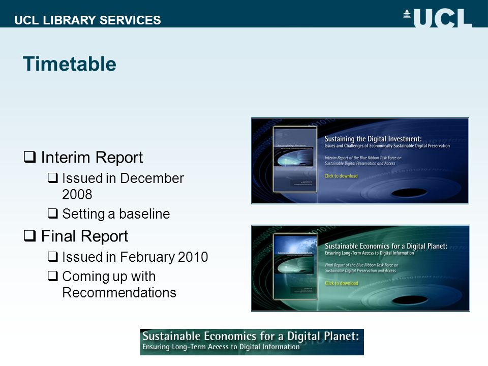 UCL LIBRARY SERVICES Timetable Interim Report Issued in December 2008 Setting a baseline Final Report Issued in February 2010 Coming up with Recommend