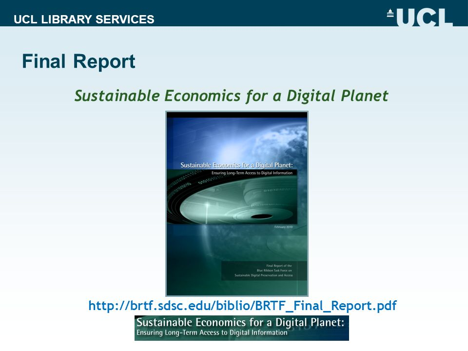 UCL LIBRARY SERVICES Final Report http://brtf.sdsc.edu/biblio/BRTF_Final_Report.pdf Sustainable Economics for a Digital Planet