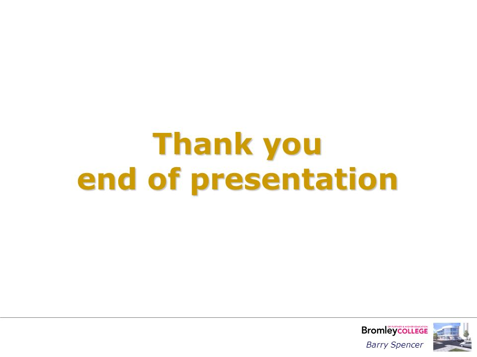 Barry Spencer Thank you end of presentation