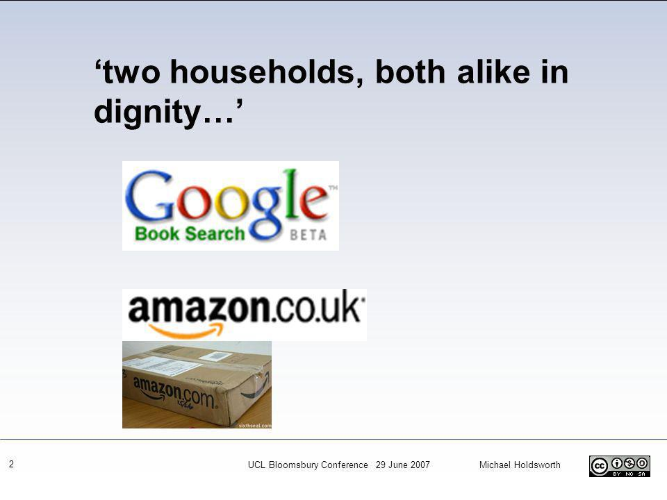 UCL Bloomsbury Conference 29 June 2007 Michael Holdsworth 2 two households, both alike in dignity…