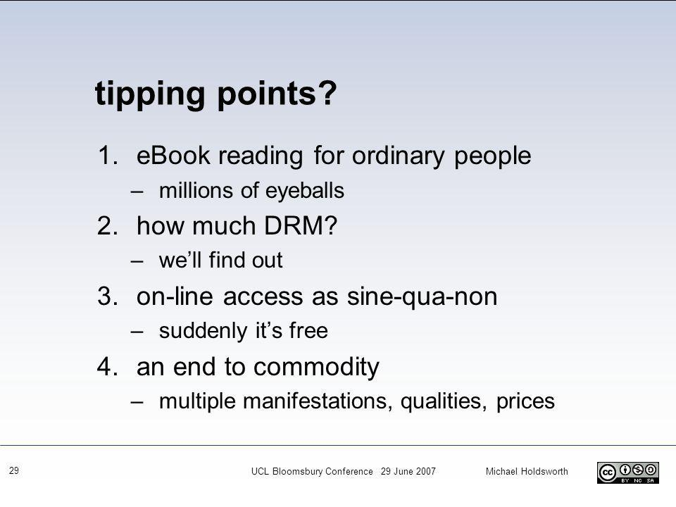 UCL Bloomsbury Conference 29 June 2007 Michael Holdsworth 29 1.eBook reading for ordinary people –millions of eyeballs 2.how much DRM.