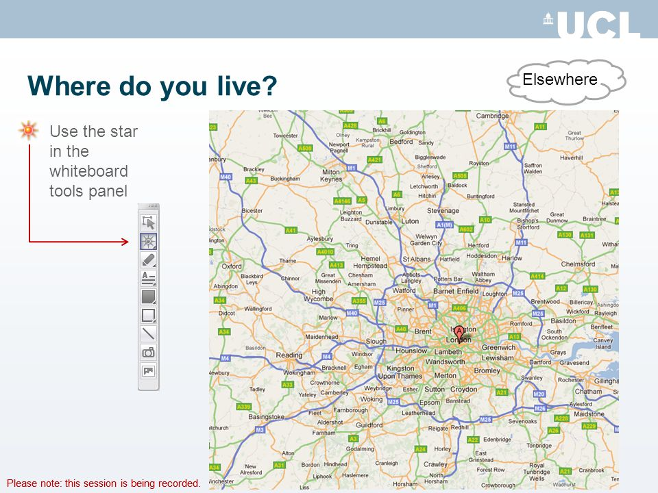 Please note: this session is being recorded. Where do you live? Elsewhere Use the star in the whiteboard tools panel