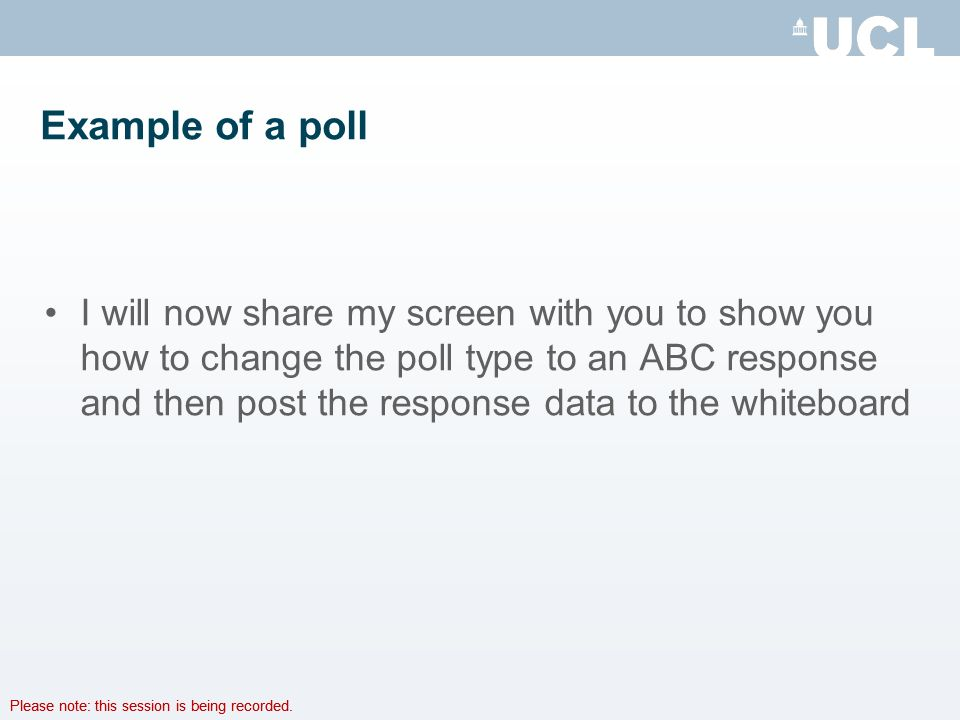 Please note: this session is being recorded. Example of a poll I will now share my screen with you to show you how to change the poll type to an ABC r