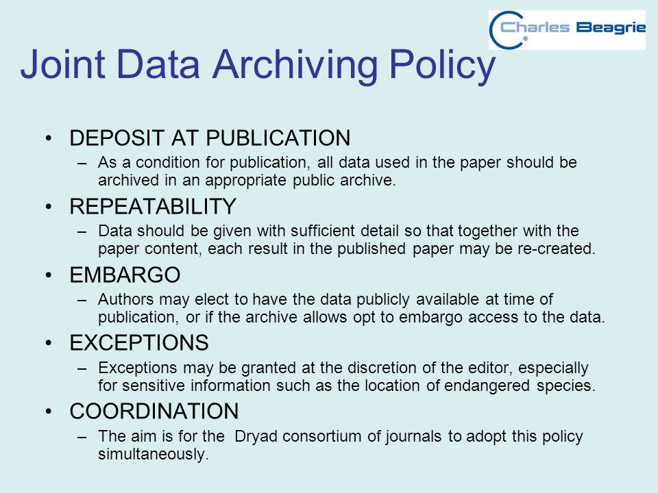 Joint Data Archiving Policy DEPOSIT AT PUBLICATION –As a condition for publication, all data used in the paper should be archived in an appropriate public archive.