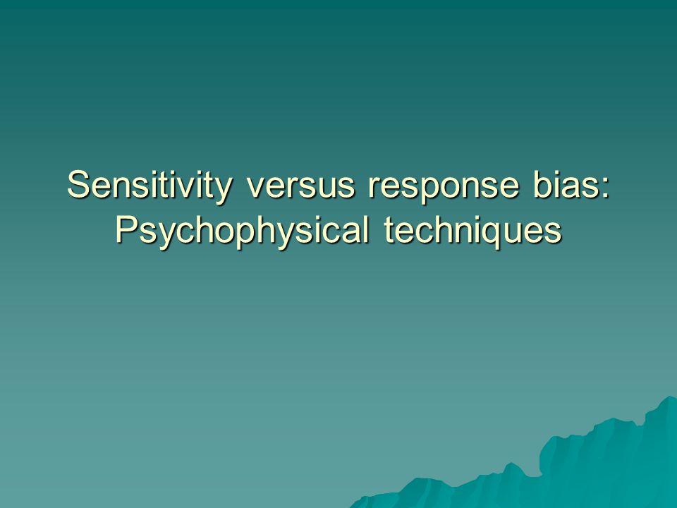 Sensitivity versus response bias: Psychophysical techniques