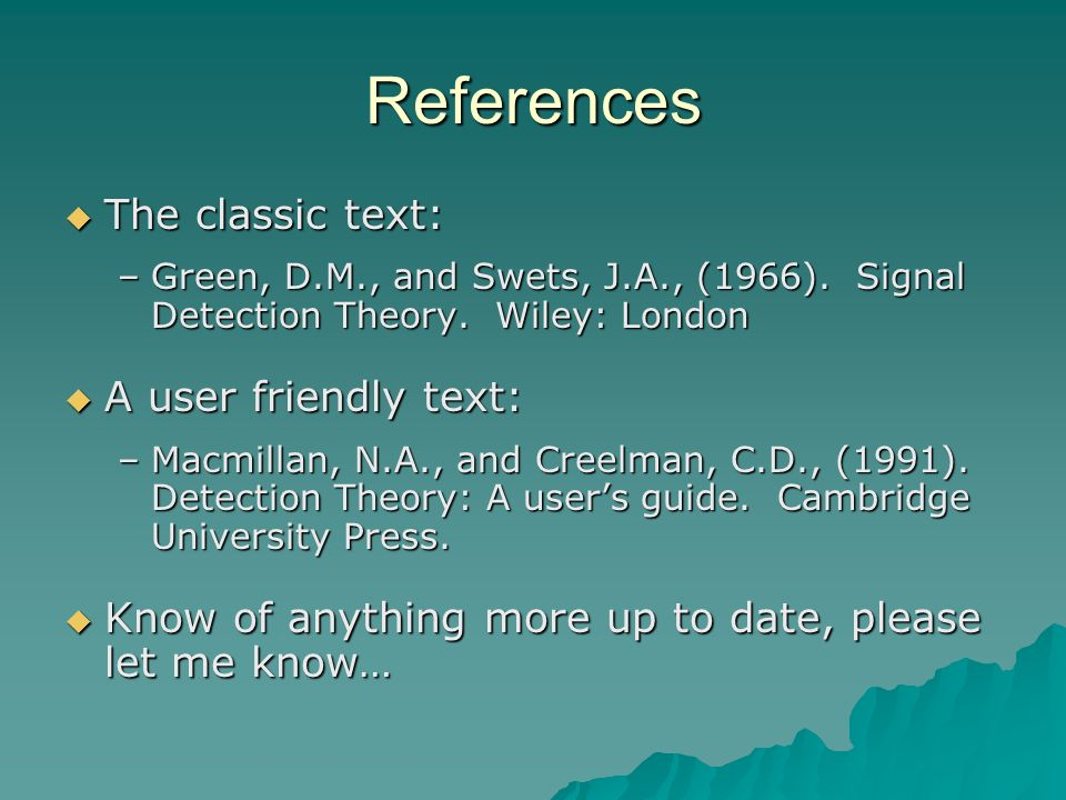 References The classic text: The classic text: –Green, D.M., and Swets, J.A., (1966).