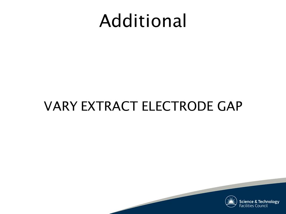 Additional VARY EXTRACT ELECTRODE GAP