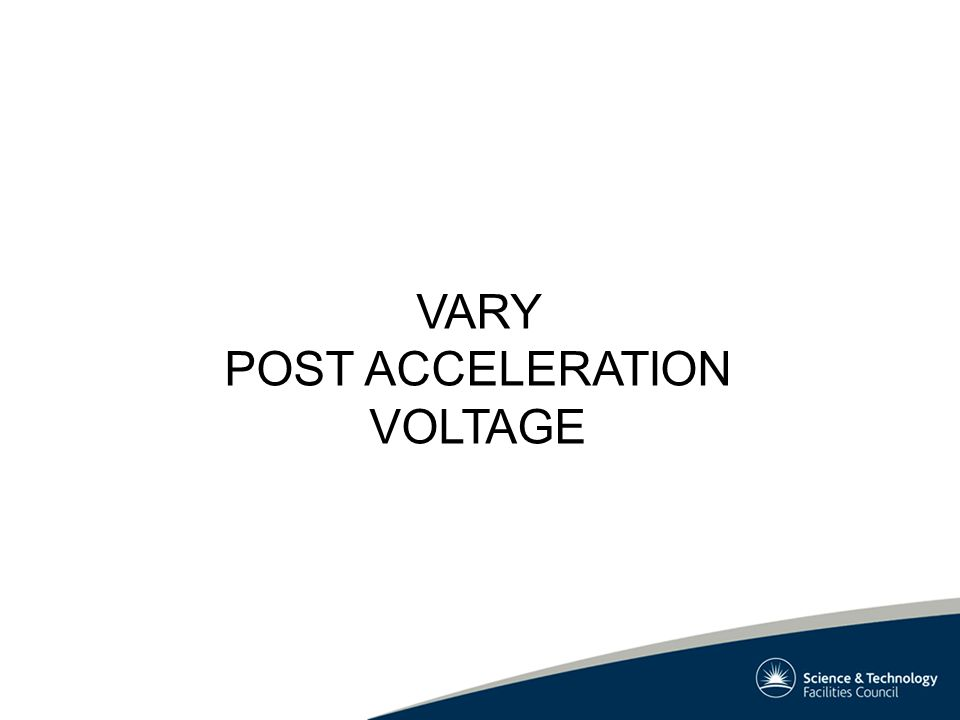 VARY POST ACCELERATION VOLTAGE