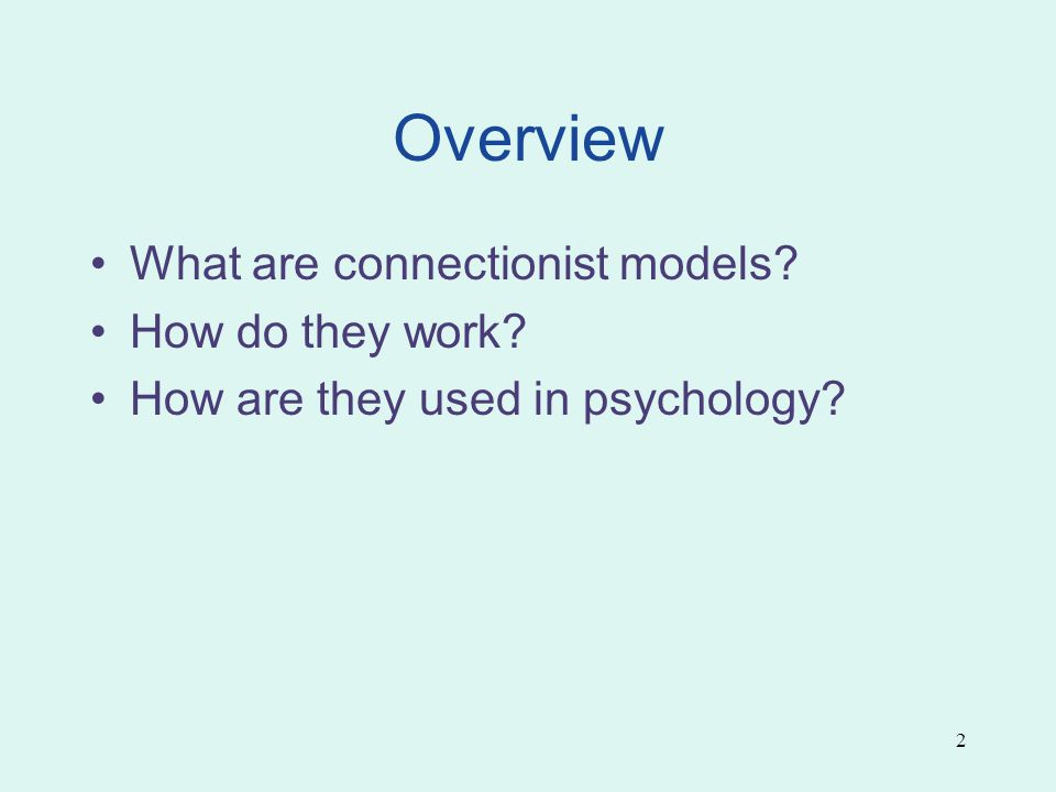 2 Overview What are connectionist models How do they work How are they used in psychology