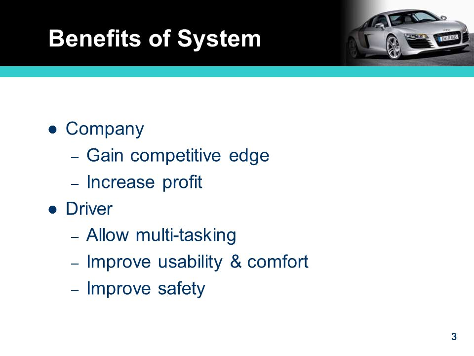 3 Benefits of System Company – Gain competitive edge – Increase profit Driver – Allow multi-tasking – Improve usability & comfort – Improve safety