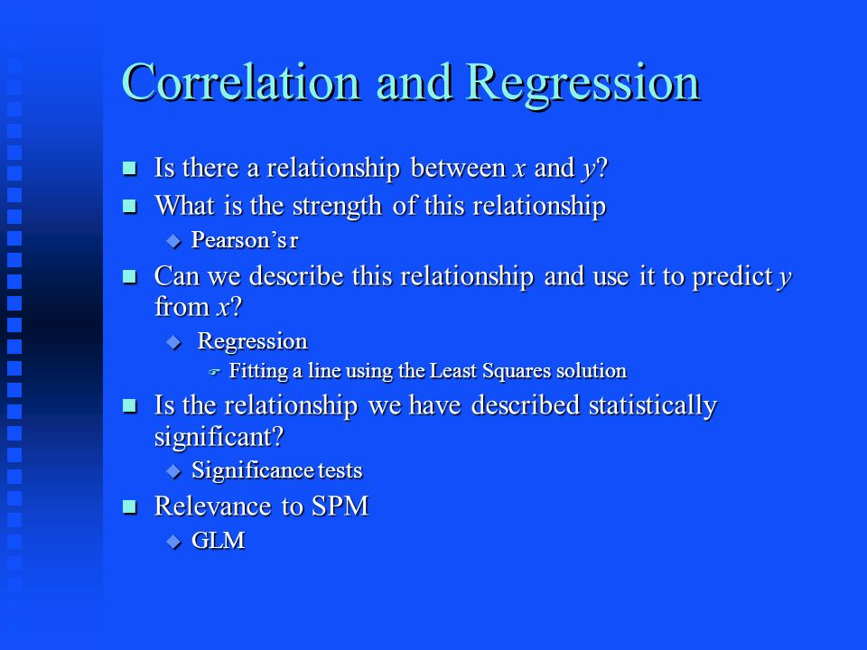 Correlation and Regression Is there a relationship between x and y.