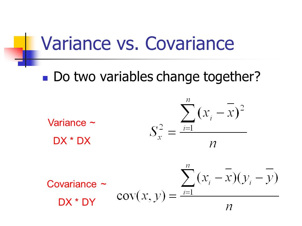 Variance vs. Covariance Do two variables change together? Covariance ~ DX * DY Variance ~ DX * DX