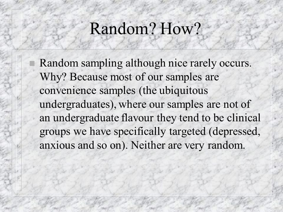 Random. How. n Random sampling although nice rarely occurs.