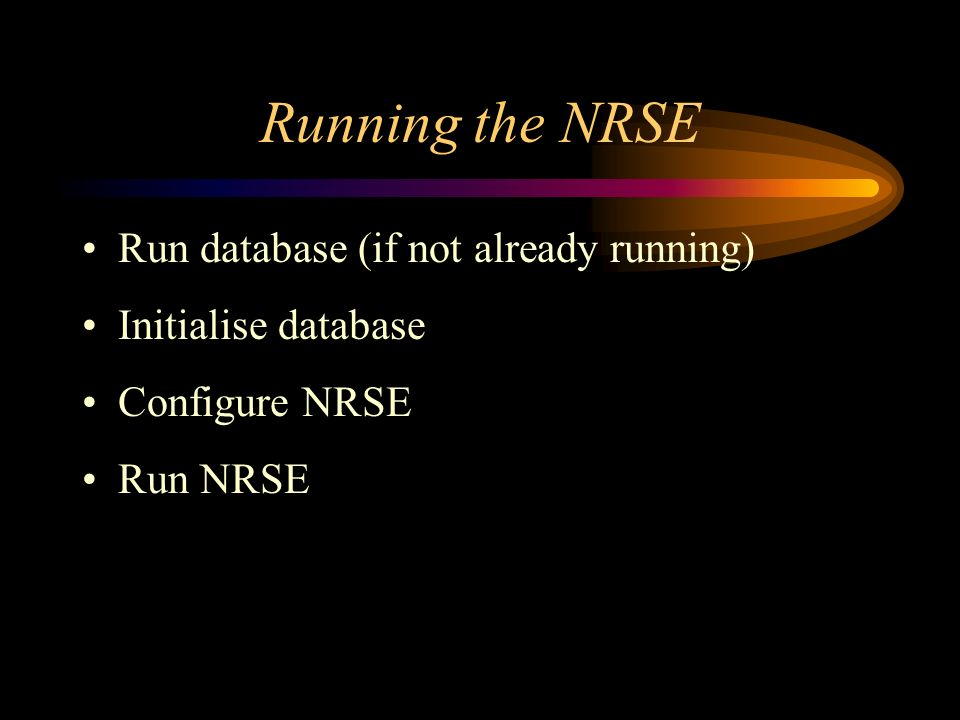 Running the NRSE Run database (if not already running) Initialise database Configure NRSE Run NRSE